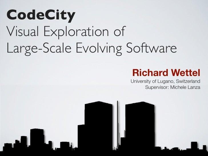 CodeCity Visual Exploration of Large-Scale Evolving Software                      Richard Wettel                      Univ...