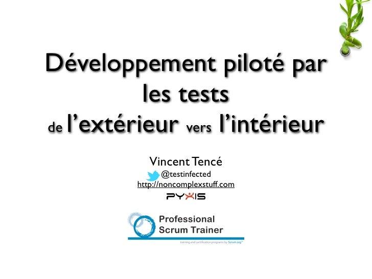 Développement piloté par           les testsde l'extérieur vers l'intérieur             Vincent Tencé                  @te...