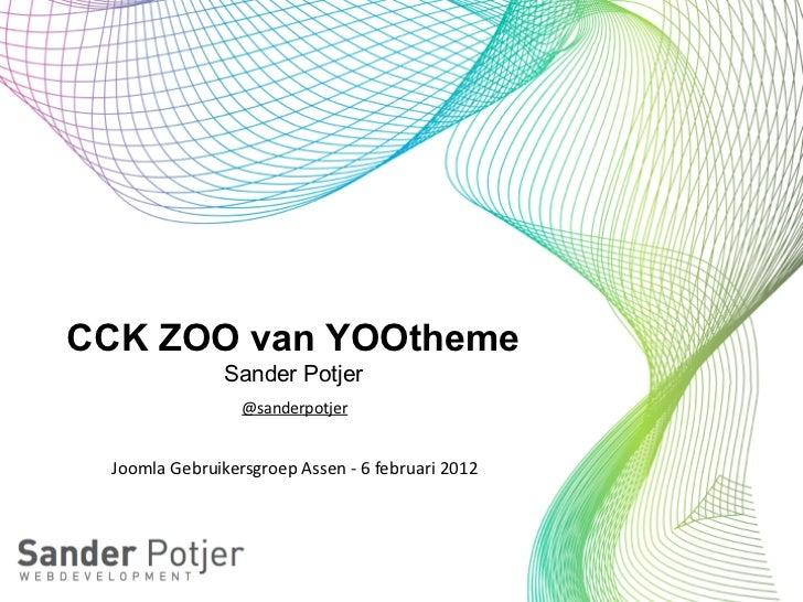 CCK ZOO van YOOtheme                     Sander Potjer                        @sanderpotjer Joomla Gebruikersgroep Ass...