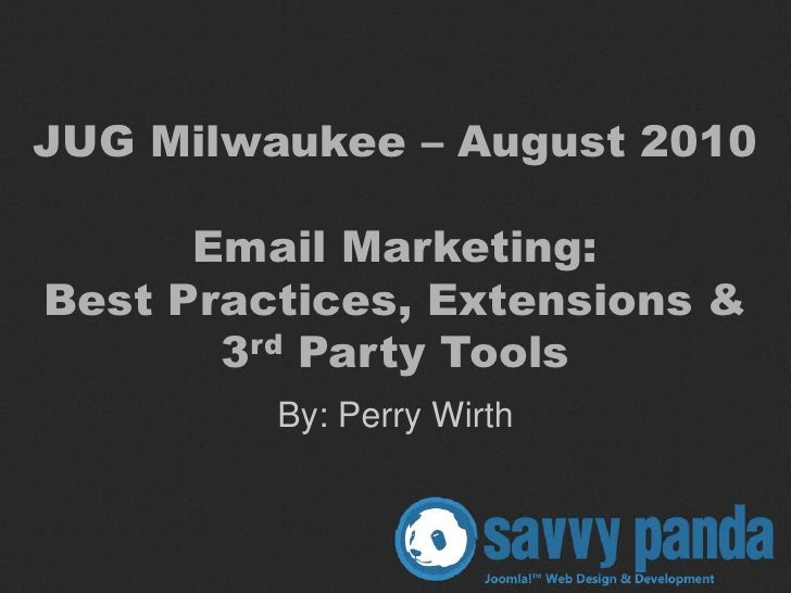 JUG Milwaukee – August 2010Email Marketing: Best Practices, Extensions & 3rd Party Tools<br />By: Perry Wirth<br />