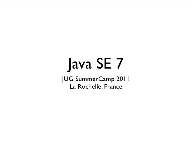 Java SE 7JUG SummerCamp 2011  La Rochelle, France