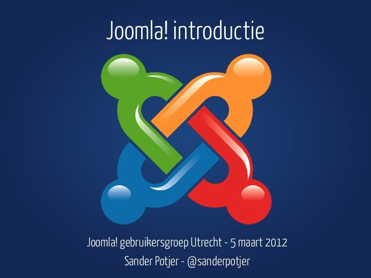 Joomla! introductieJoomla! gebruikersgroep Utrecht - 5 maart 2012         Sander Potjer - @sanderpotjer