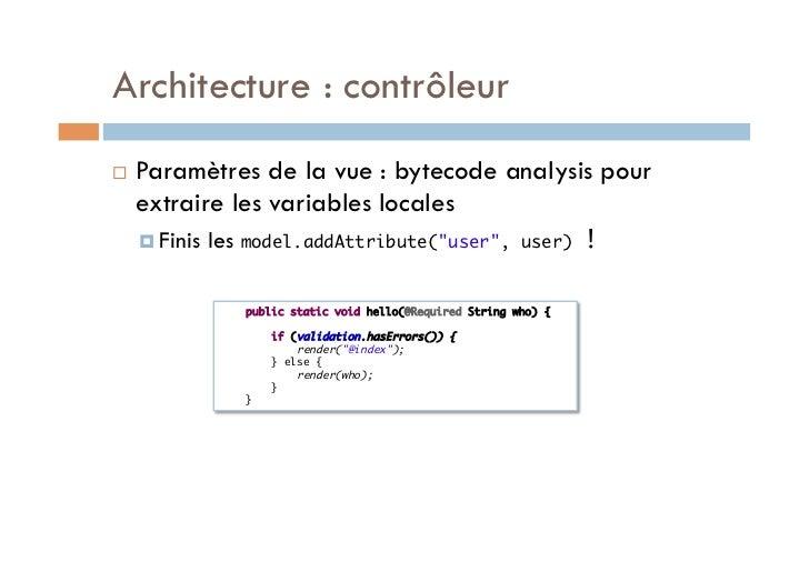 Architecture : contrôleur   Paramètres de la vue : bytecode analysis pour     extraire les variables locales      Fini...