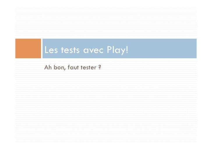 Les tests avec Play!Ah bon, faut tester ?