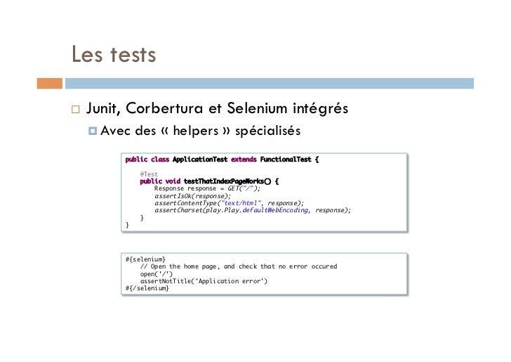 Les tests   Junit, Corbertura et Selenium intégrés      Avec   des «helpers» spécialisés           public class Appl...
