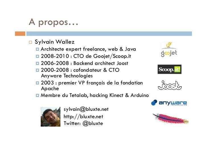 A propos…   Sylvain Wallez      Architecteexpert freelance, web & Java      2008-2010 : CTO de Goojet/Scoop.it     ...