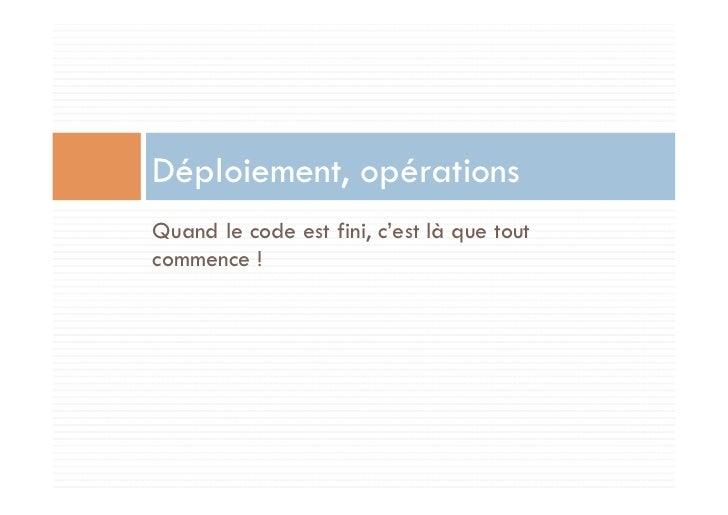 Déploiement, opérationsQuand le code est fini, c'est là que toutcommence !
