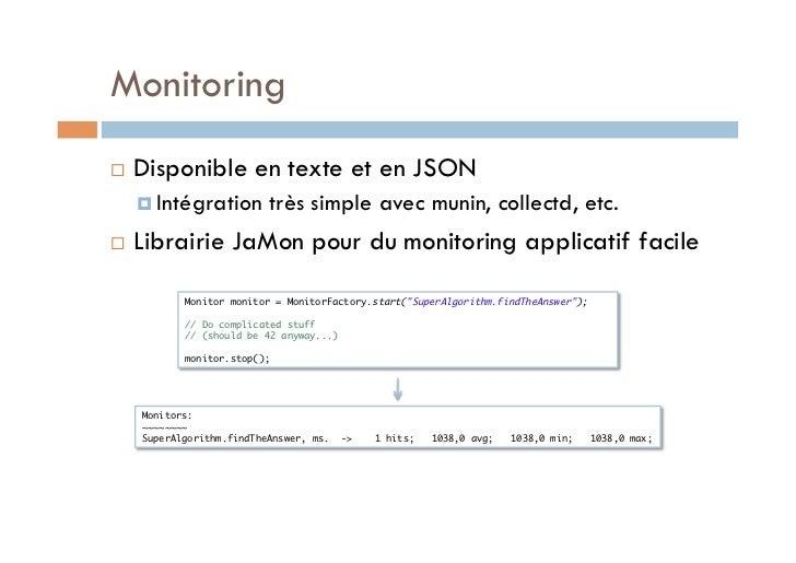 Monitoring   Disponible en texte et en JSON      Intégration        très simple avec munin, collectd, etc.   Librair...