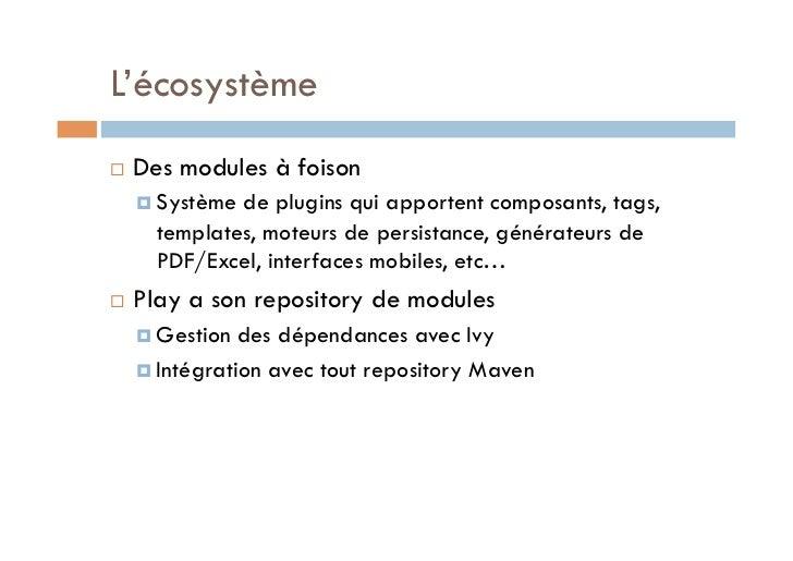 L'écosystème   Des modules à foison      Systèmede plugins qui apportent composants, tags,       templates, moteurs de...