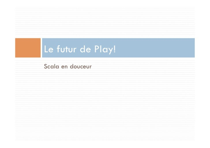 Le futur de Play!Scala en douceur