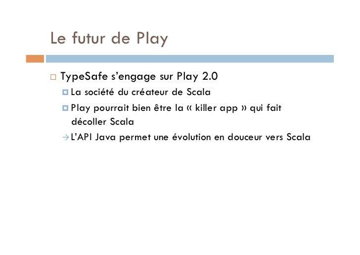 Le futur de Play   TypeSafe s'engage sur Play 2.0      La société du créateur de Scala      Play pourrait bien être ...