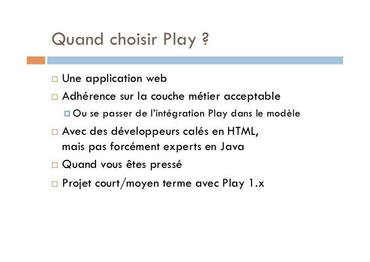 Quand choisir Play ? Une application web Adhérence sur la couche métier acceptable      Ou   se passer de l'intégrat...
