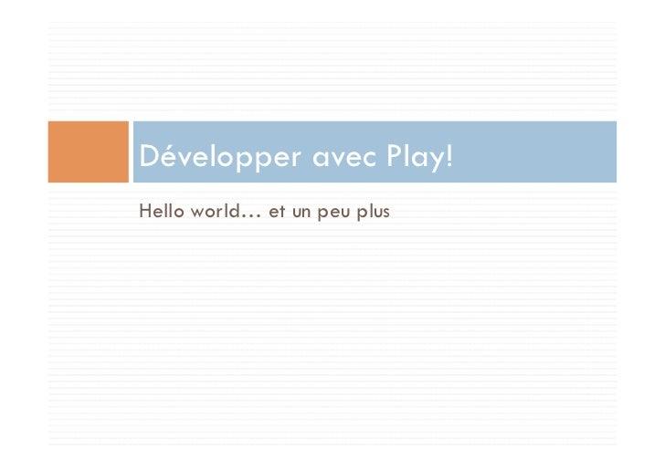 Développer avec Play!Hello world… et un peu plus