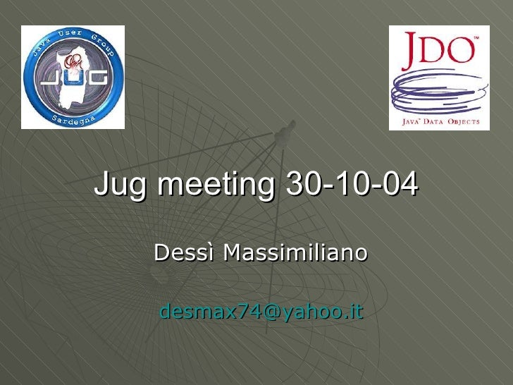 Jug meeting 30-10-04    Dessì Massimiliano     desmax74@yahoo.it