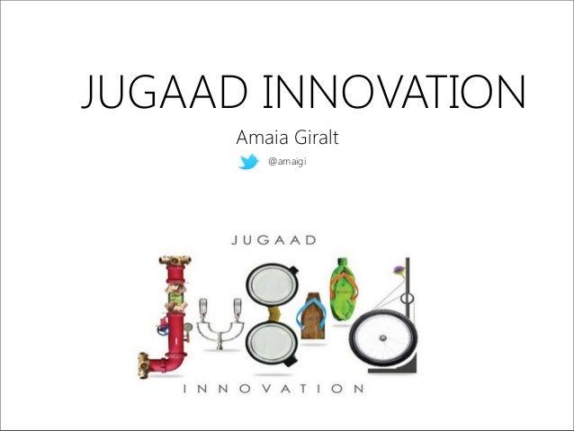 JUGAAD INNOVATION Amaia Giralt @amaigi