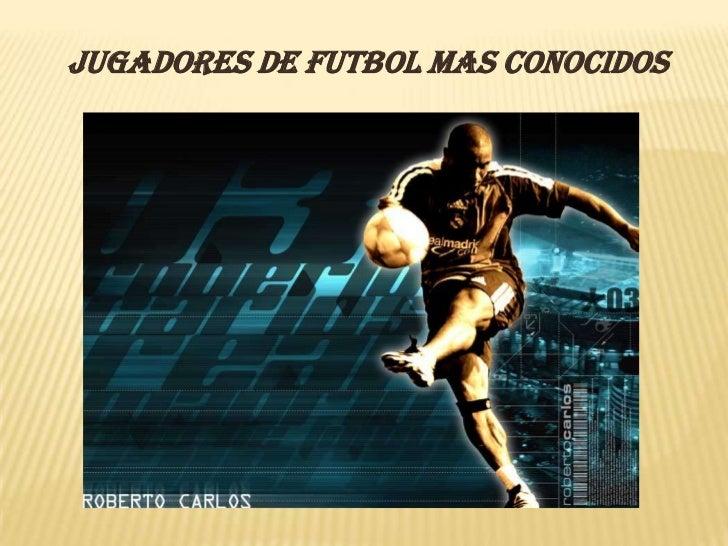 JUGADORES DE FUTBOL MAS CONOCIDOS<br />