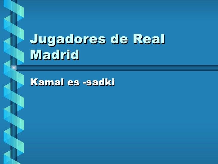 Jugadores de Real Madrid Kamal es -sadki