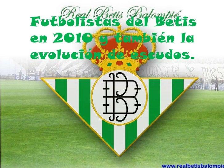 Futbolistas del Betis  en 2010 y también la evolución de escudos.<br />