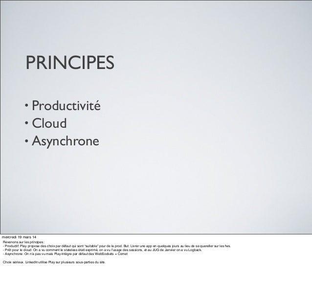 PRINCIPES • Productivité • Cloud • Asynchrone mercredi 19 mars 14 Revenons sur les principes: - Productif: Play propose de...