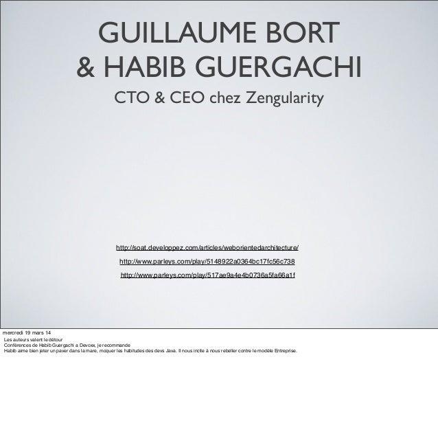 GUILLAUME BORT & HABIB GUERGACHI CTO & CEO chez Zengularity http://soat.developpez.com/articles/weborientedarchitecture/ h...