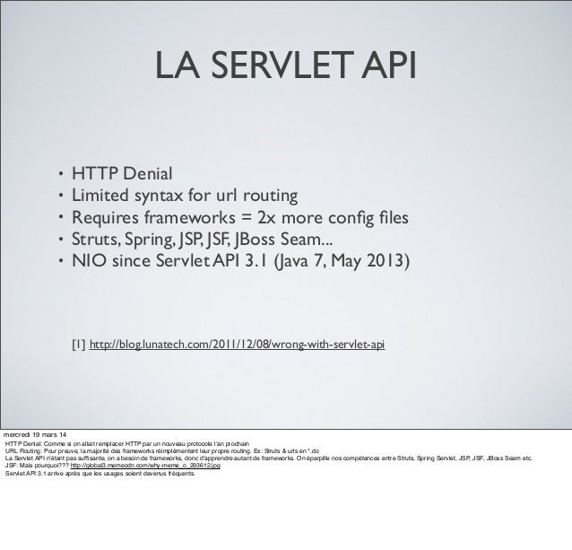 LA SERVLET API • HTTP Denial • Limited syntax for url routing • Requires frameworks = 2x more config files • Struts, Spring,...