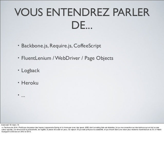 VOUS ENTENDREZ PARLER DE... • Backbone.js, Require.js, CoffeeScript • FluentLenium / WebDriver / Page Objects • Logback • ...