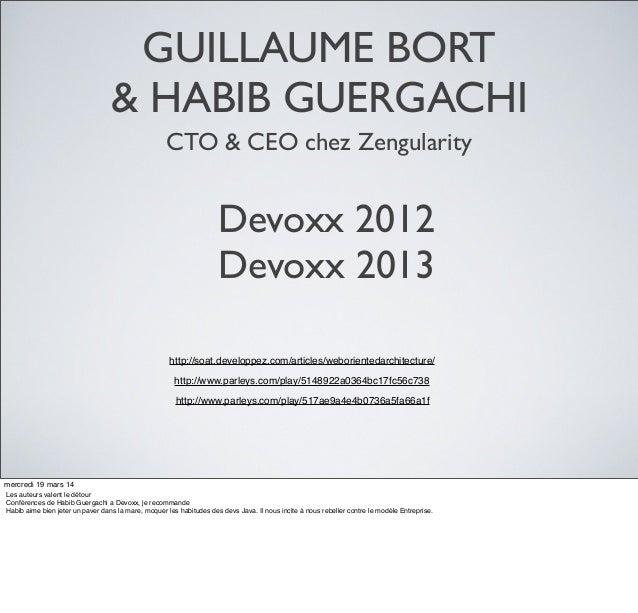 GUILLAUME BORT & HABIB GUERGACHI Devoxx 2012 Devoxx 2013 CTO & CEO chez Zengularity http://soat.developpez.com/articles/we...