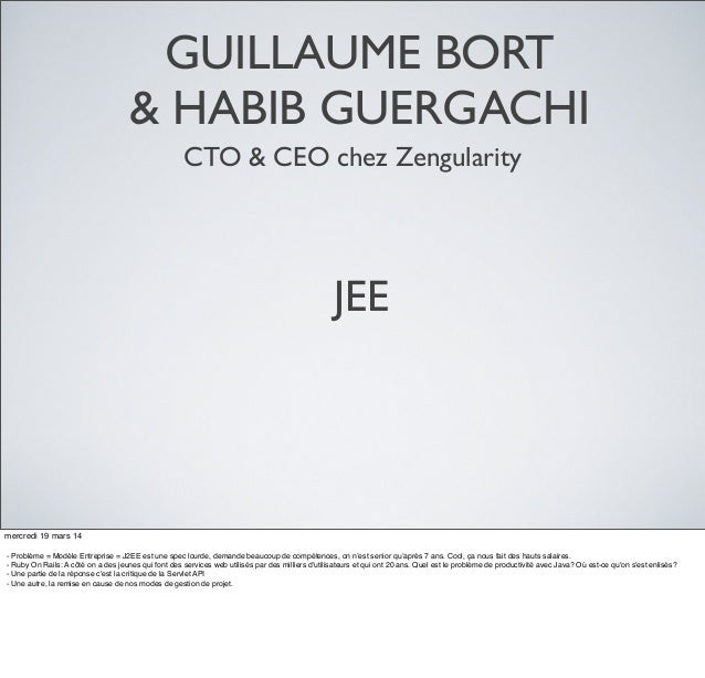 GUILLAUME BORT & HABIB GUERGACHI CTO & CEO chez Zengularity JEE mercredi 19 mars 14 - Problème = Modèle Entreprise = J2EE ...