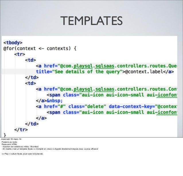 TEMPLATES mercredi 19 mars 14 Passons au code. Rassurant: HTML - Injection de variable au milieu: @context. - En réalité, ...