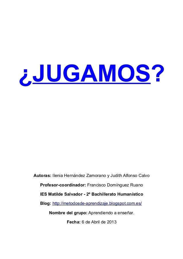 ¿JUGAMOS?Autoras: Ilenia Hernández Zamorano y Judith Alfonso Calvo   Profesor-coordinador: Francisco Domínguez Ruano   IES...