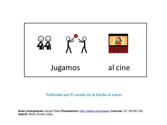Jugamos al cine Autor pictogramas: Sergio Palao Procedencia: http://catedu.es/arasaac/ Licencia: CC (BY-NC-SA) Autora: Mar...