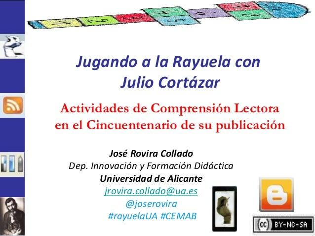 Jugando a la Rayuela con        Julio Cortázar Actividades de Comprensión Lectoraen el Cincuentenario de su publicación   ...