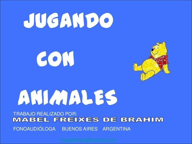 JUGANDO        CON ANIMALESTRABAJO REALIZADO POR:FONOAUDIÓLOGA   BUENOS AIRES     ARGENTINA                mabelfeixes@hot...