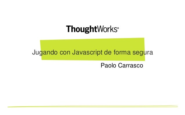 Jugando con Javascript de forma segura Paolo Carrasco