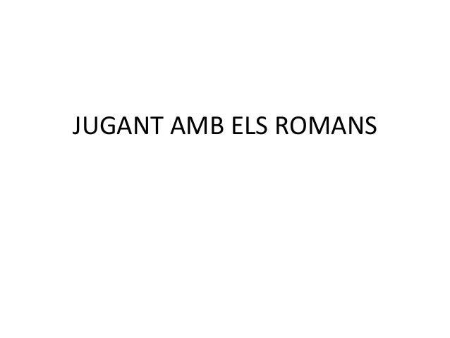 JUGANT AMB ELS ROMANS