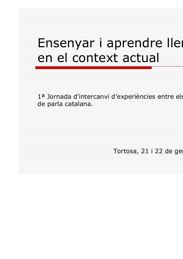 Ensenyar i aprendre llenguaen el context actual1ª Jornada d'intercanvi d'experiències entre els territorisde parla catalan...