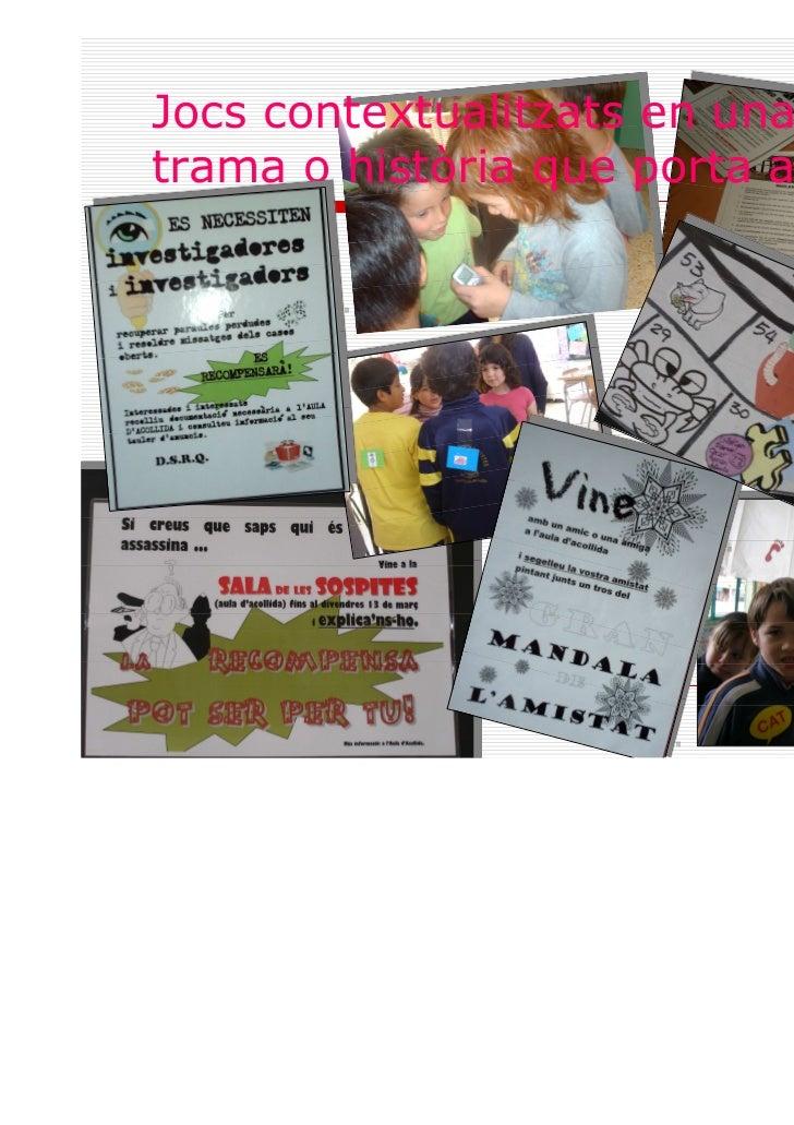Jocs contextualitzats en unatrama o història que porta a parlar