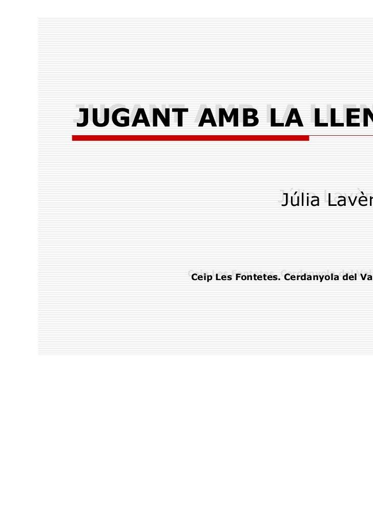 JUGANT AMB LA LLENGUAJUGANT AMB LA LLENGUA                        Júlia Lavèrnia Grau                        Júlia Lavèrni...