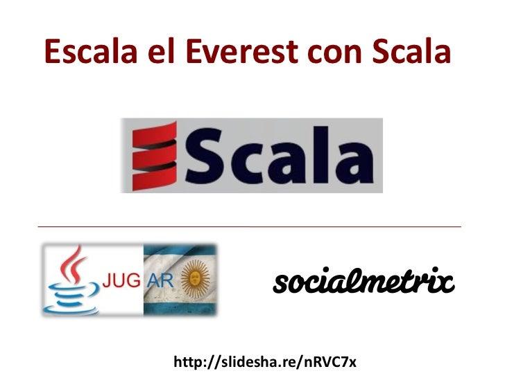 Escala el Everest con Scala<br />http://slidesha.re/nRVC7x<br />