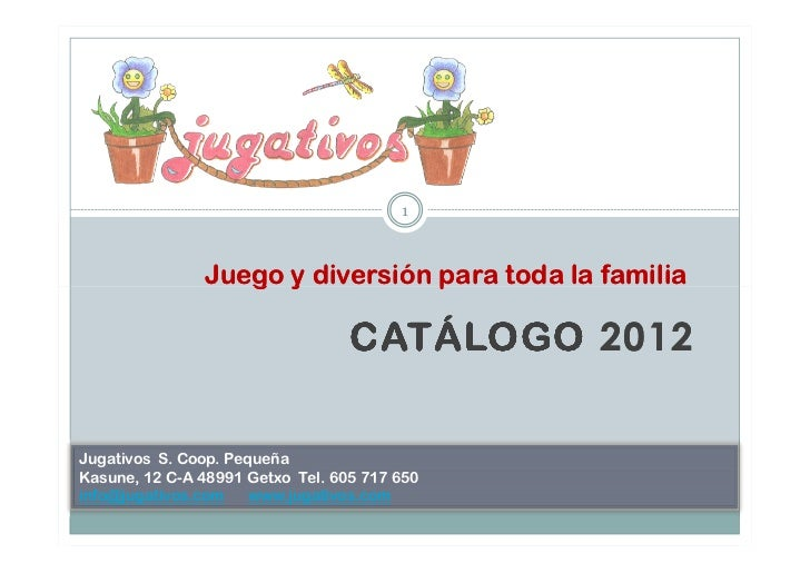 1               Juego y diversión para toda la familia                                  CATÁLOGO 2012Jugativos S. Coop. Pe...