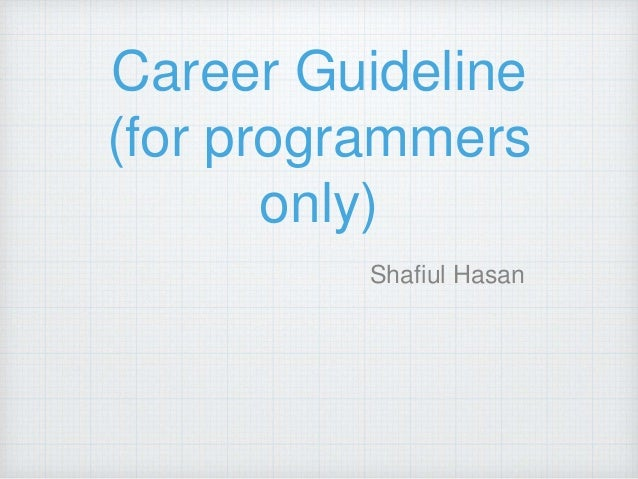 Career Guideline (for programmers only) Shafiul Hasan