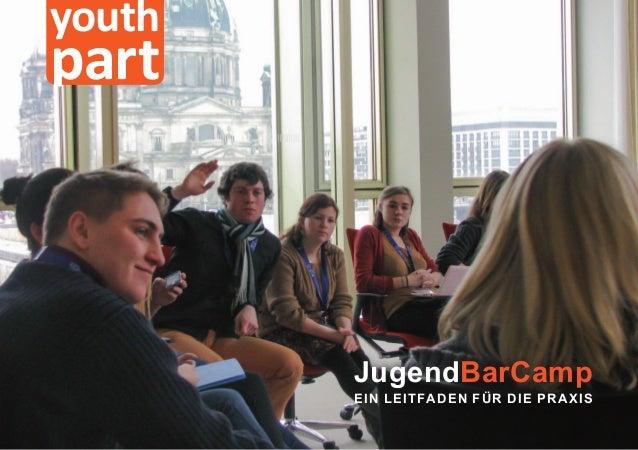 youthpart        JugendBarCamp        E I N L E I T FA D E N F Ü R D I E P R A X I S
