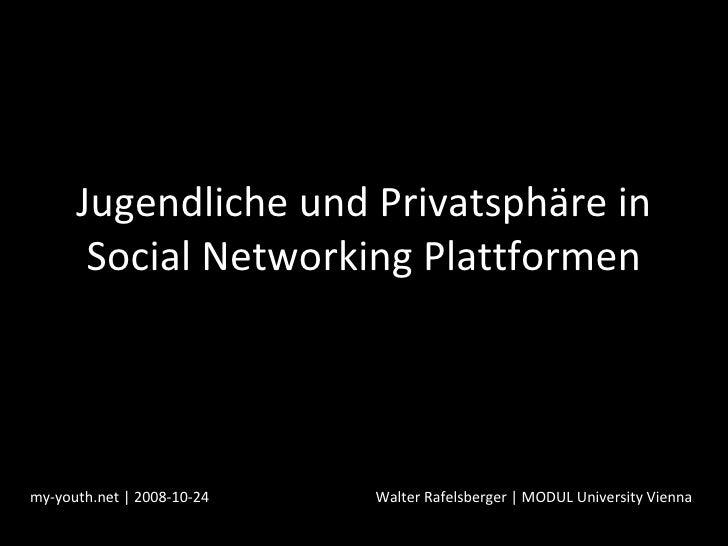 Jugendliche und Privatsphäre in Social Networking Plattformen my-youth.net | 2008-10-24 Walter Rafelsberger | MODUL Univer...