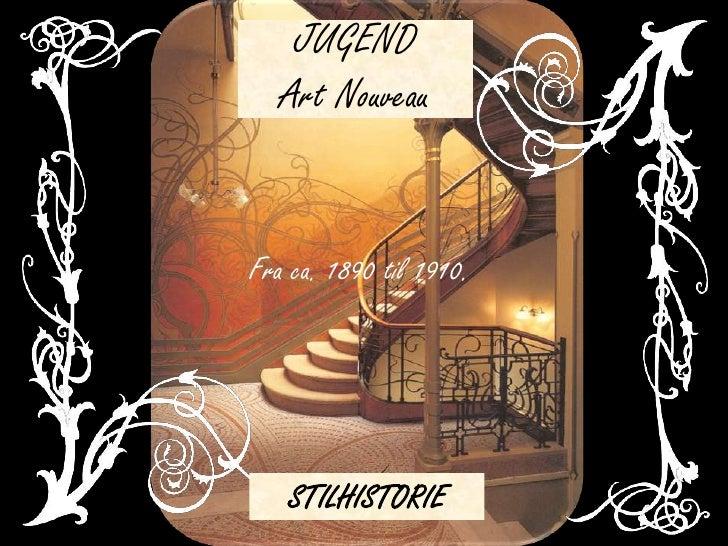 JUGEND   Art NouveauFra ca. 1890 til 1910.   STILHISTORIE