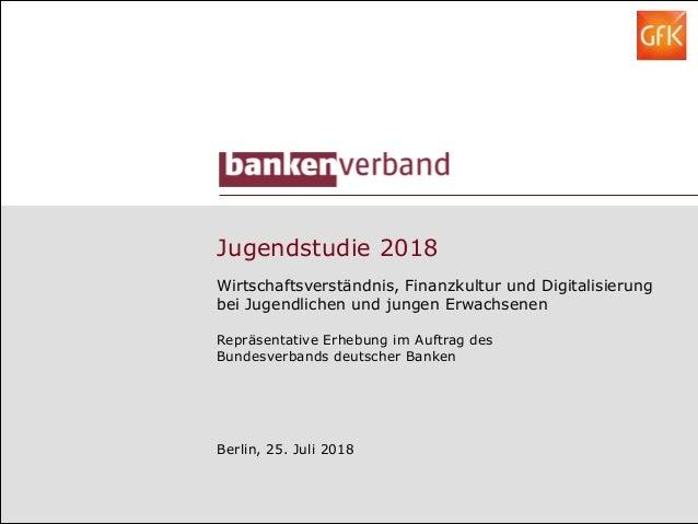 Jugendstudie 2018 Wirtschaftsverständnis, Finanzkultur und Digitalisierung bei Jugendlichen und jungen Erwachsenen Repräse...