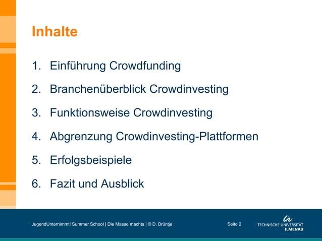 Inhalte 1. Einführung Crowdfunding 2. Branchenüberblick Crowdinvesting 3. Funktionsweise Crowdinvesting 4. Abgrenzung ...