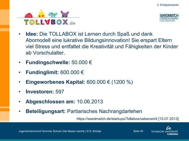 Seite 45 https://seedmatch.de/startups/Tollabox/uebersicht [15.07.2013] 5. Erfolgsbeispiele • Idee: Die TOLLABOX ist Lern...