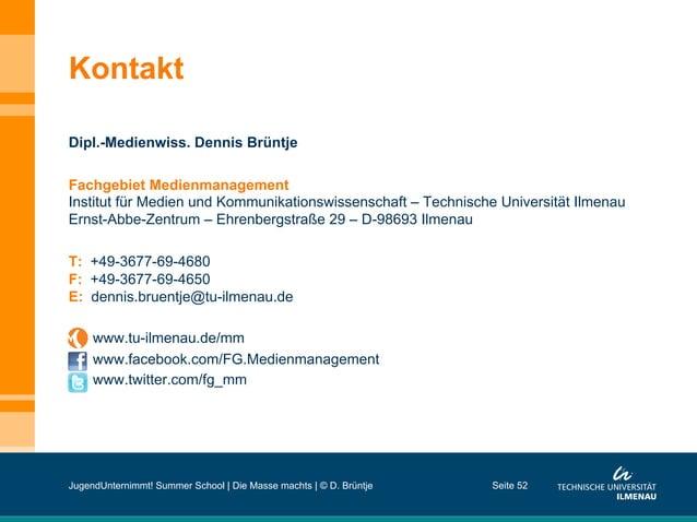Kontakt Dipl.-Medienwiss. Dennis Brüntje Fachgebiet Medienmanagement Institut für Medien und Kommunikationswissenschaft – ...