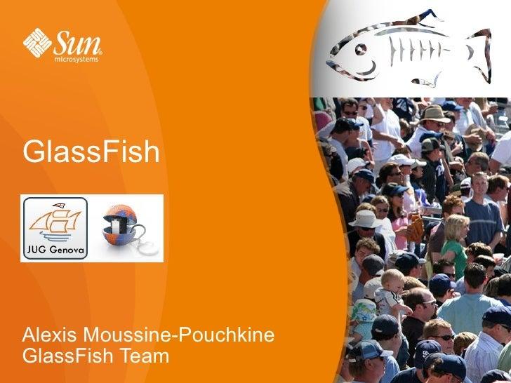 GlassFish     Alexis Moussine-Pouchkine GlassFish Team              1