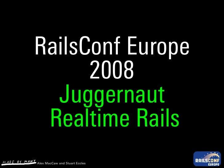 RailsConf Europe       2008   Juggernaut  Realtime Rails Alex MacCaw and Stuart Eccles